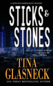 Sticks & Stones: A Det. Damien Scott Mystery