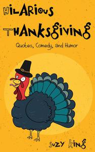 Hilarious Thanksgiving: Quotes, Comedy And Humor