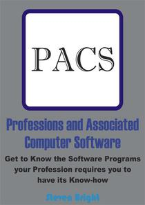 Professions and Associated Computer Software:  Get to Know the Software Programs your Profession requires you to have its Know-how