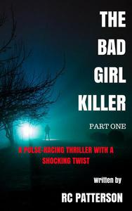 The Bad Girl Killer: A Pulse-Racing Thriller with a Shocking Twist (Part One)