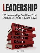 Leadership: 25 Leadership Qualities That All Great Leaders Must Have