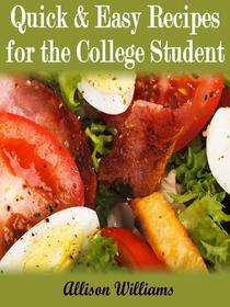 Quick & Easy Recipes For the College Student