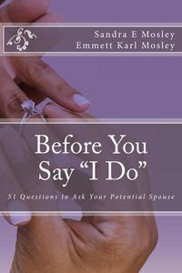 Before You Say I Do: 51 Questions To Ask Your Potential Spouse