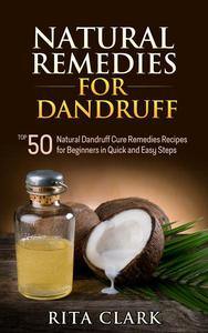 Natural Remedies for Dandruff: Top 50 Natural Dandruff Remedies Recipes for Beginners in Quick and Easy Steps