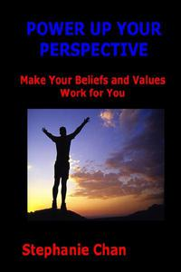 POWER UP YOUR PERSPECTIVE - Make Your Beliefs and Values Work for You