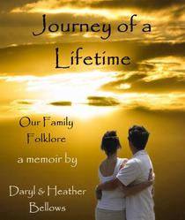 Journey of a Lifetime (Our Family Folklore) - A Memoir By Daryl and Heather Bellows