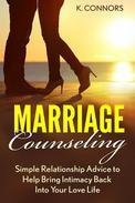 Marriage Counseling: Simple Relationship Advice to Help Bring Intimacy Back into Your Love Life