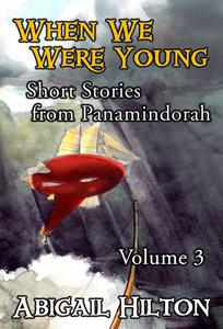 When We Were Young - Short Stories from Panamindorah, Volume 3