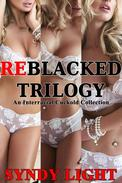 ReBlacked Trilogy: An Interracial Cuckold Collection