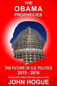 The Obama Prophecies: The Future of U.S. Politics 2015-2016