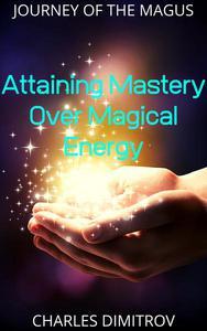 Attaining Mastery Over Magical Energy
