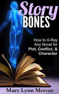 Story Bones: How to X-Ray Any Novel for Plot, Conflict, and Character