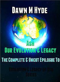 Ash-Our Evolution & Legacy:  The Complete & Uncut Epilogue