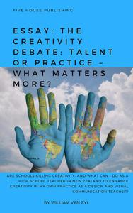 Essay: The Creativity Debate: Talent or Practice – What Matters More?
