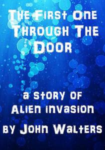 The First One Through the Door: A Story of Alien Invasion