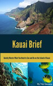 Kauai Brief: Quickly Master What You Need to See and Do on the Island of Kauai