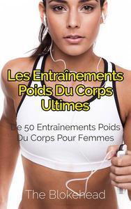 Les entraînements poids du corps ultimes : + de 50 entraînements poids du corps pour femmes