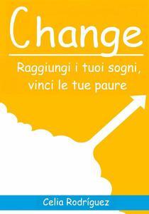 Change: Raggiungi i tuoi sogni, vinci le tue paure.
