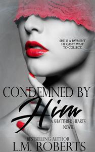 Condemned By Him: A Dark Erotic Romance