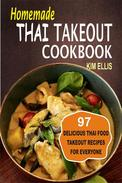 Homemade Thai Takeout Cookbook:Delicious Thai Food Takeout Recipes For Everyone