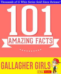 Gallagher Girls - 101 Amazing Facts You Didn't Know