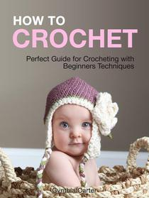 How To Crochet: Perfect Guide for Crocheting with Beginners Techniques