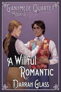 A Willful Romantic (Ganymede Quartet Book 3)