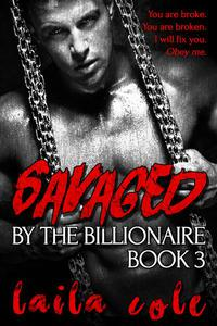 Savaged By The Billionaire - Book 3