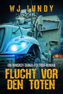 Flucht vor den Toten - Ein Whiskey-Tango-Foxtrot-Roman