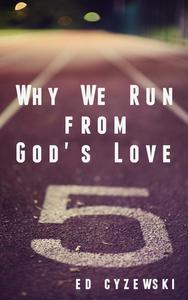 Why We Run from God's Love