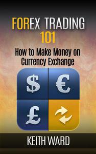 Forex Trading 101: How To Make Money On Currency Exchange
