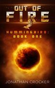 Out of Fire - Hummingbird: Book One