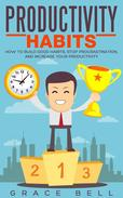 Productivity Habits: How to Build Good Habits, Stop Procrastination, and Increase Your Productivity