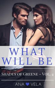 What Will Be (Shades of Greene - Vol. 4)
