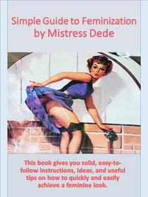 Simple Guide to Feminization by Mistress Dede