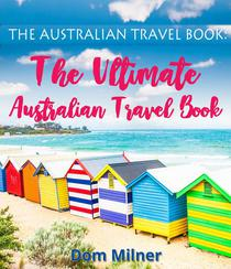 The Australian Travel Book: The Ultimate Australian Travel Book