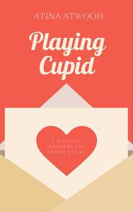 Playing Cupid. A Holiday Heartbeats Short Story. Sweet California Romance