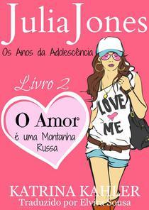 Julia Jones - Os Anos da Adolescência - Livro 2: O Amor é uma Montanha Russa