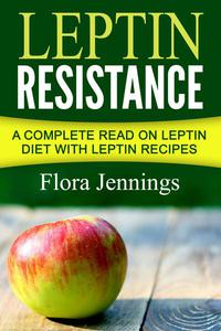 Leptin Resistance: A Complete Read On Leptin Diet With Leptin Recipes