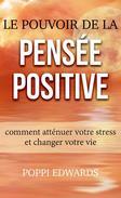 Le pouvoir de la pensée positive: comment atténuer votre stress et changer votre vie