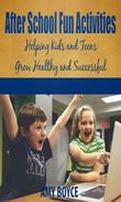 After School Fun Activities: Helping Kids and Teens Grow Healthy and Successful