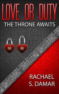 Love or Duty; The Throne Awaits
