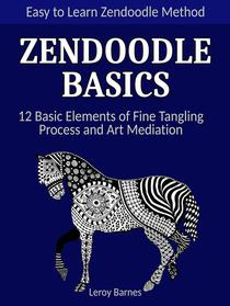 Zendoodle Basics: Easy to Learn Zendoodle Method. 12 Basic Elements of Fine Tangling Process and Art Mediation.