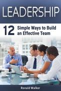 Leadership: 12 Simple Ways to Build an Effective Team