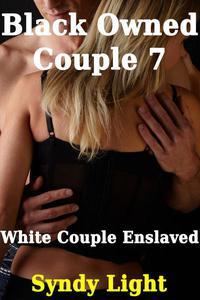 Black Owned Couple 7 - White Couple Enslaved