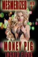 Mesmerized into a Money Pig (Femdom, hypnosis, financial domination)