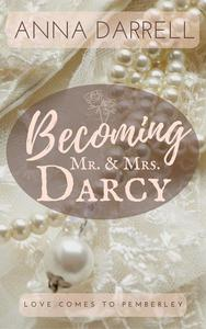 Becoming Mr. & Mrs. Darcy: A Pride & Prejudice Sensual Intimate