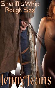 Sheriff's Whip Rough Sex (BDSM Western Erotica)