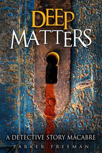 Deep Matters: A Detective Story Macabre