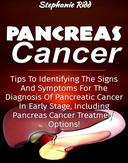 Pancreas Cancer: Tips to Identifying the Signs and Symptoms to Diagnosis Pancreatic Cancer at Early Stages, Including Pancreas Cancer Treatment Options!